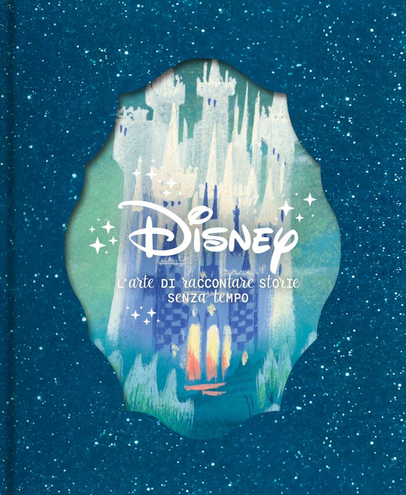 """libro """"Disney. L'arte di raccontare storie senza tempo"""""""